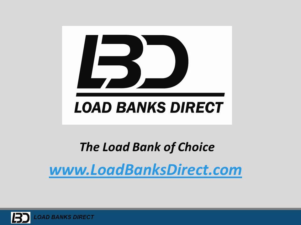 The Load Bank of Choice www.LoadBanksDirect.com