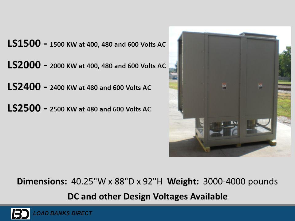 LS1500 - 1500 KW at 400, 480 and 600 Volts AC LS2000 - 2000 KW at 400, 480 and 600 Volts AC. LS2400 - 2400 KW at 480 and 600 Volts AC.