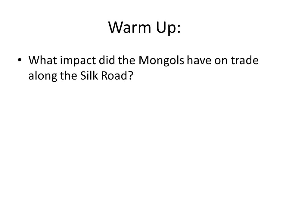 Warm Up: What impact did the Mongols have on trade along the Silk Road