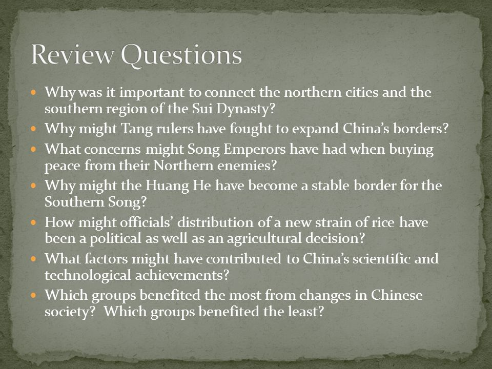 Review Questions Why was it important to connect the northern cities and the southern region of the Sui Dynasty