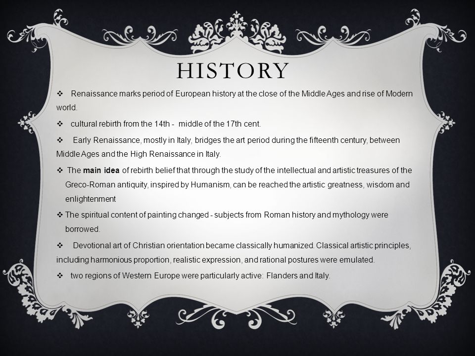 History Renaissance marks period of European history at the close of the Middle Ages and rise of Modern world.