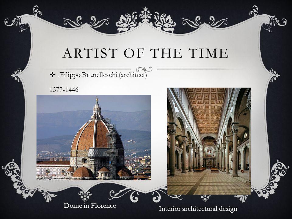 Artist of the time Filippo Brunelleschi (architect) 1377-1446