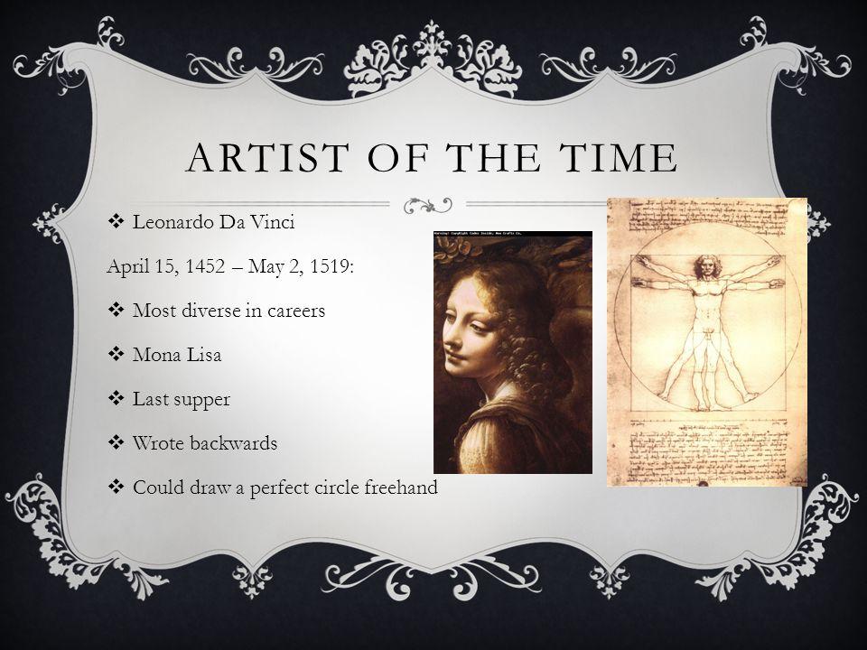 Artist of the time Leonardo Da Vinci April 15, 1452 – May 2, 1519: