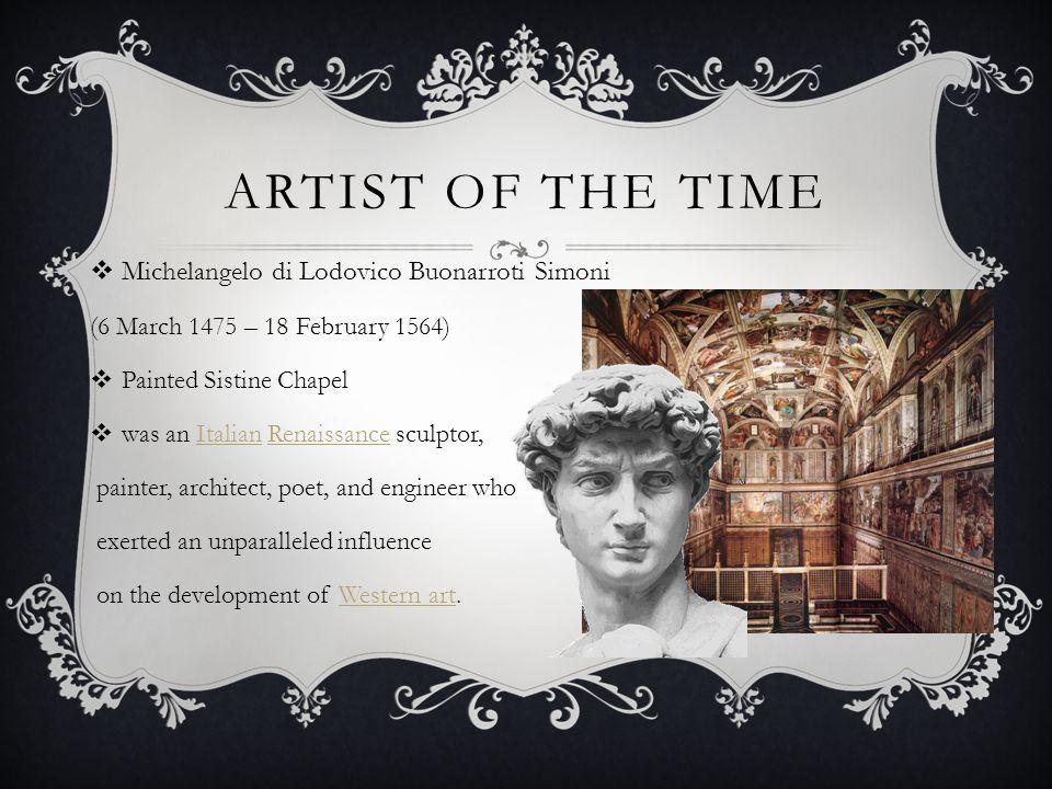 Artist of the time Michelangelo di Lodovico Buonarroti Simoni