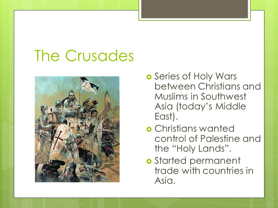 The Crusades Series of Holy Wars between Christians and Muslims in Southwest Asia (today's Middle East).