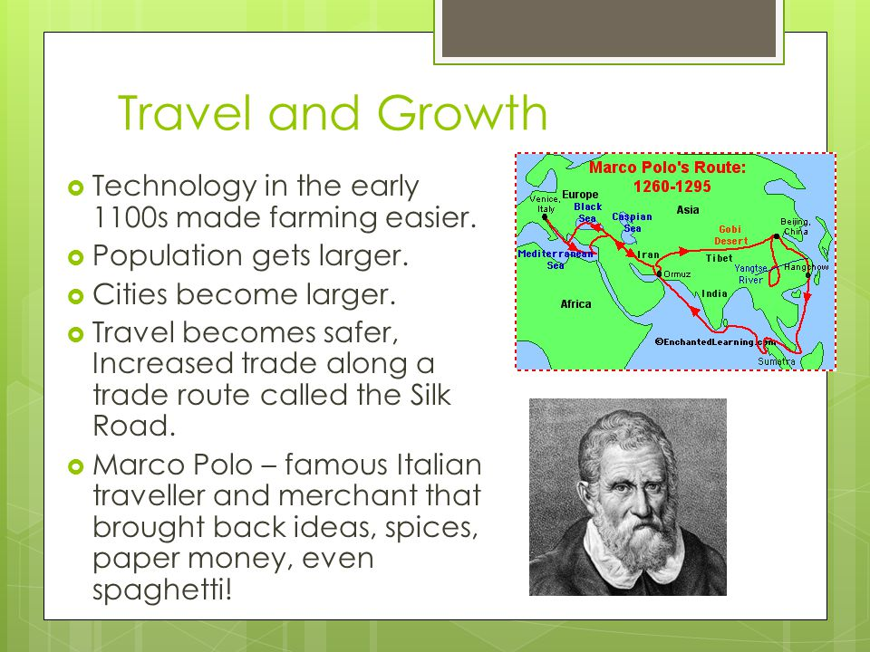 Travel and Growth Technology in the early 1100s made farming easier.