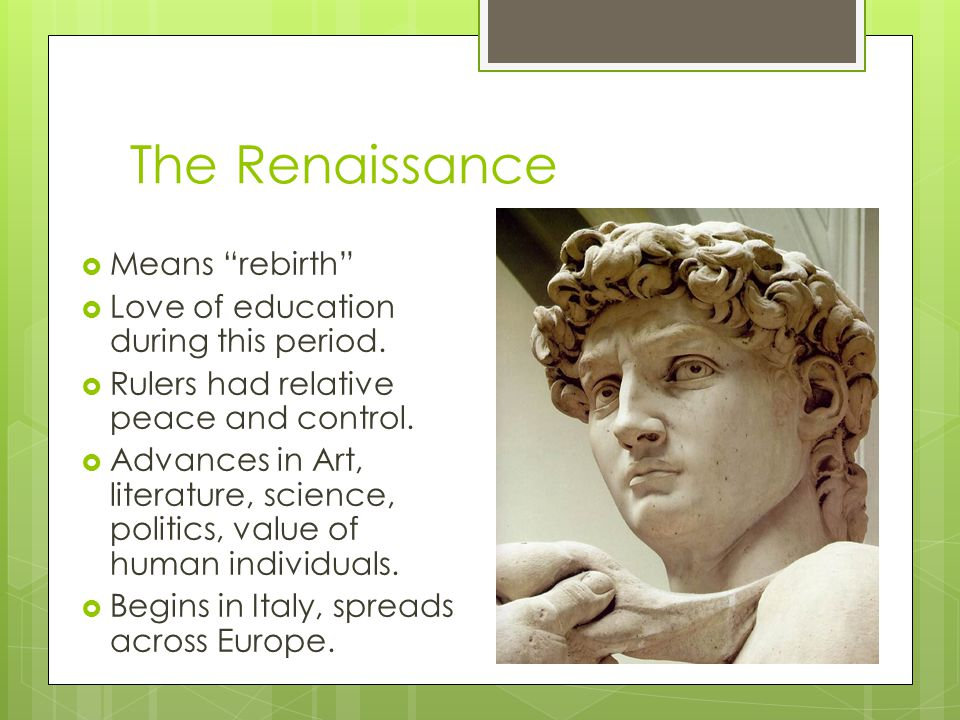 The Renaissance Means rebirth Love of education during this period.