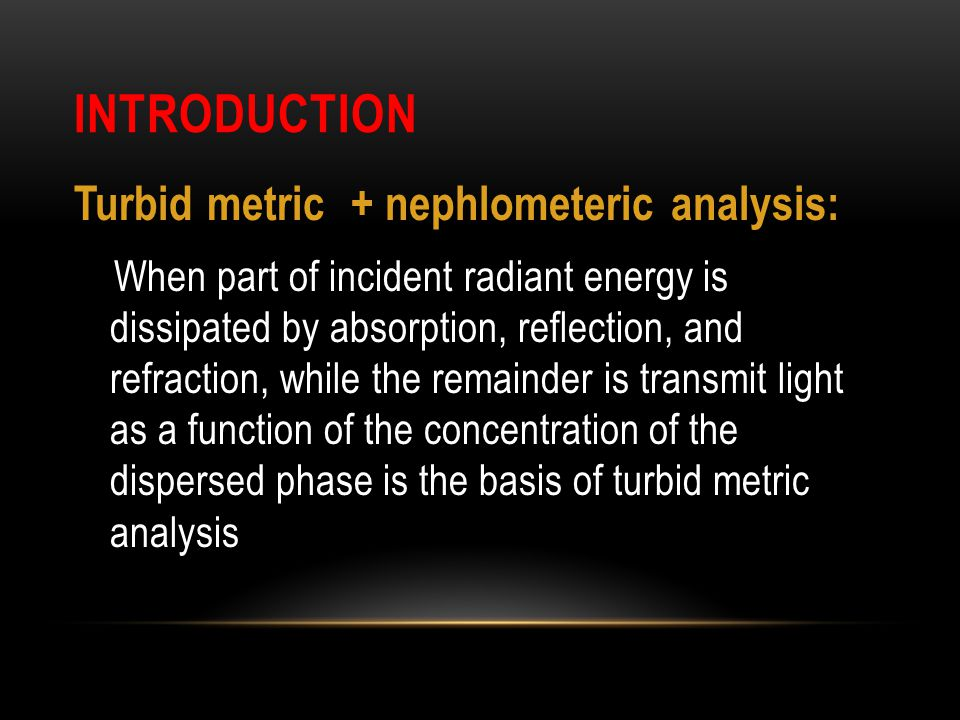 introduction Turbid metric + nephlometeric analysis: