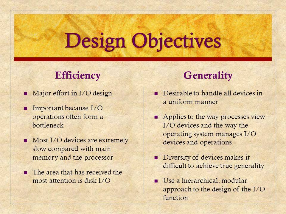 Design Objectives Efficiency Generality Major effort in I/O design