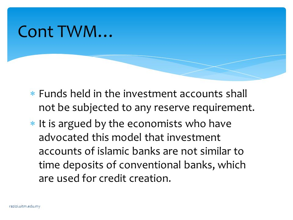 Cont TWM… Funds held in the investment accounts shall not be subjected to any reserve requirement.