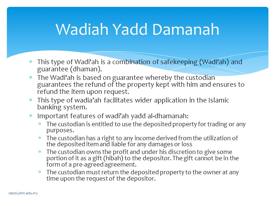 Wadiah Yadd Damanah This type of Wadi ah is a combination of safekeeping (Wadi ah) and guarantee (dhaman).