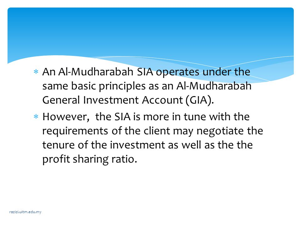 An Al-Mudharabah SIA operates under the same basic principles as an Al-Mudharabah General Investment Account (GIA).