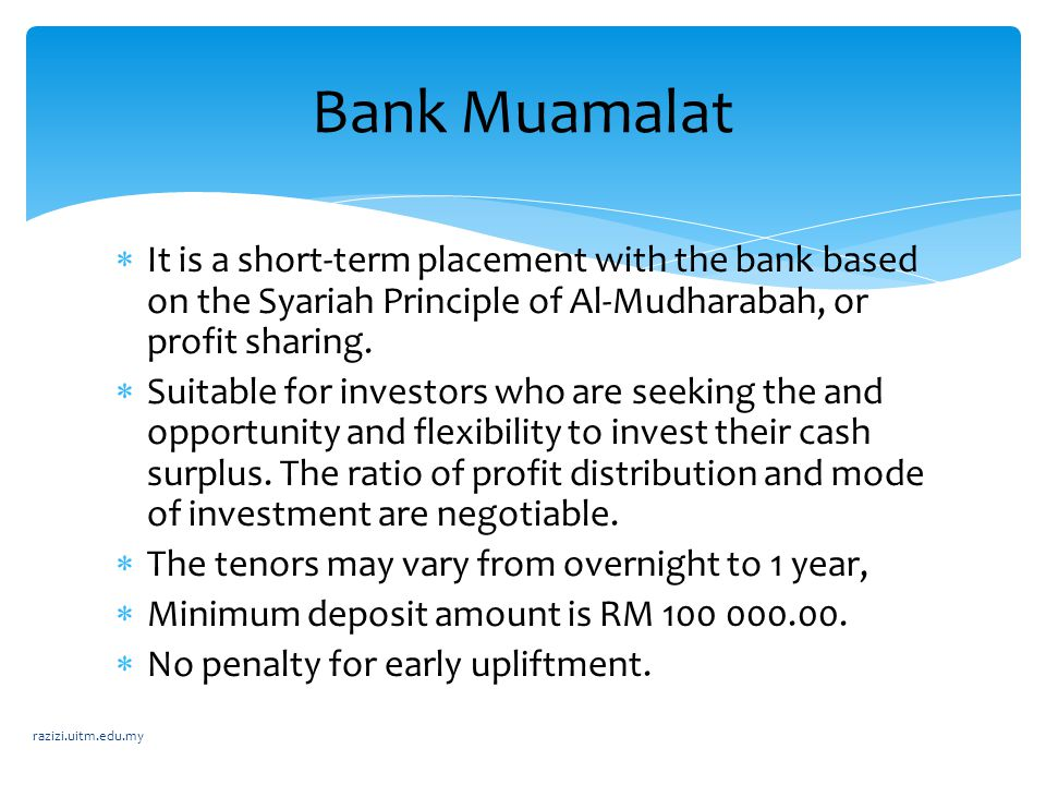 Bank Muamalat It is a short-term placement with the bank based on the Syariah Principle of Al-Mudharabah, or profit sharing.
