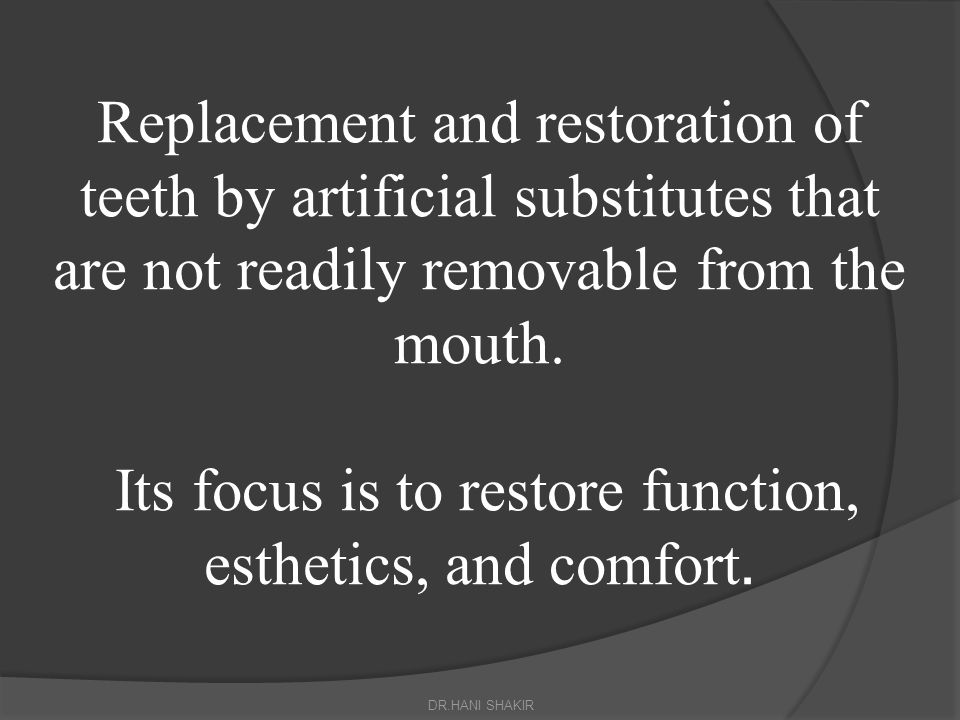 Replacement and restoration of teeth by artificial substitutes that are not readily removable from the mouth. Its focus is to restore function, esthetics, and comfort.