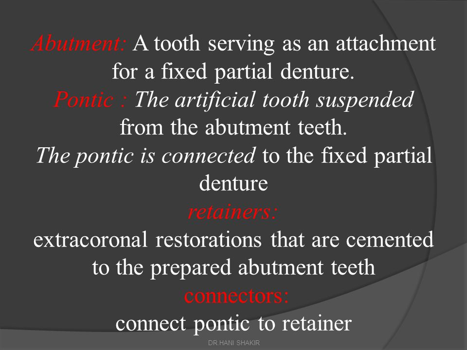 Abutment: A tooth serving as an attachment for a fixed partial denture