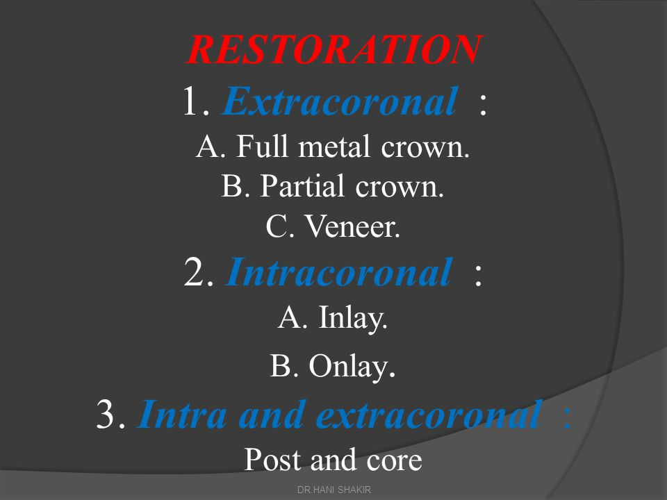 RESTORATION 1. Extracoronal : A. Full metal crown. B. Partial crown. C