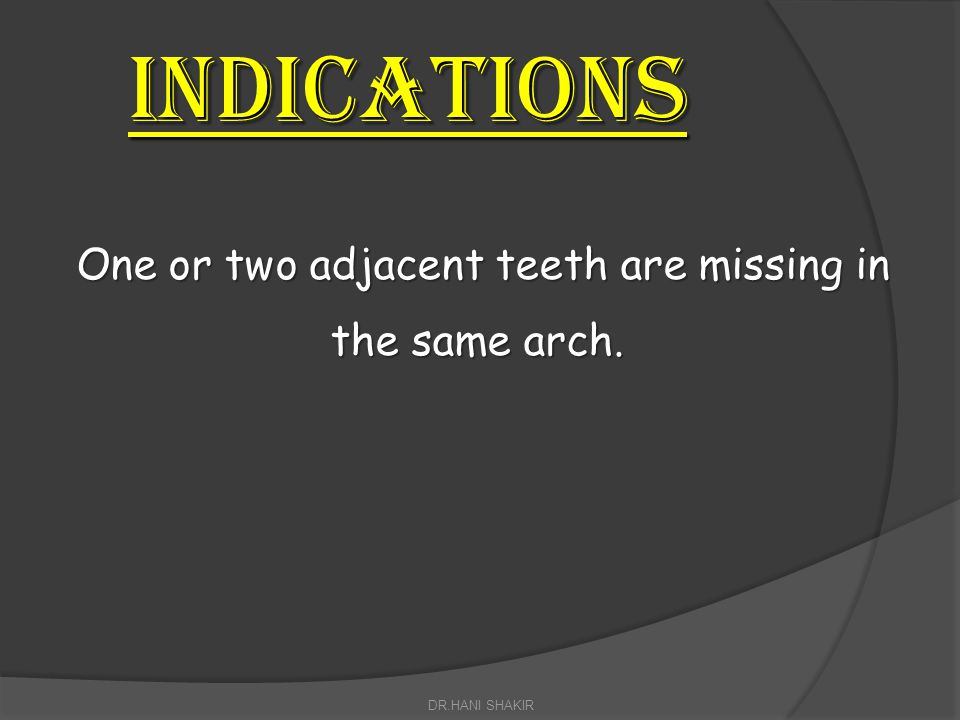 One or two adjacent teeth are missing in the same arch.
