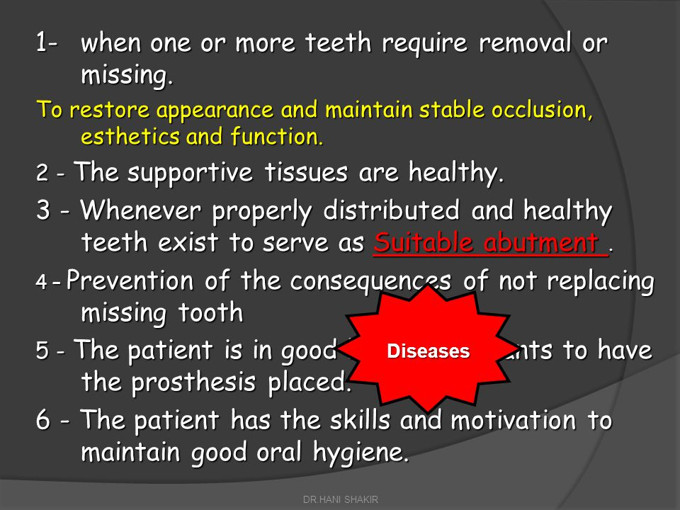 1- when one or more teeth require removal or missing.