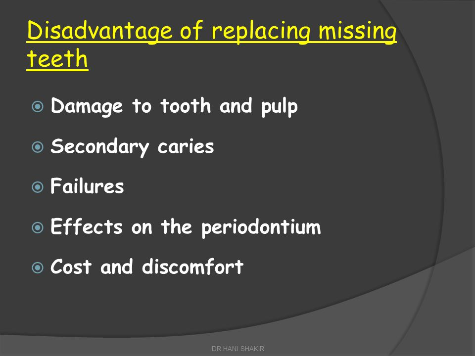 Disadvantage of replacing missing teeth