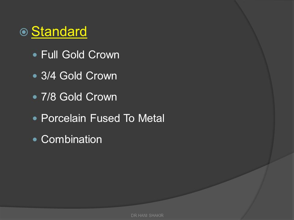 Standard Full Gold Crown 3/4 Gold Crown 7/8 Gold Crown