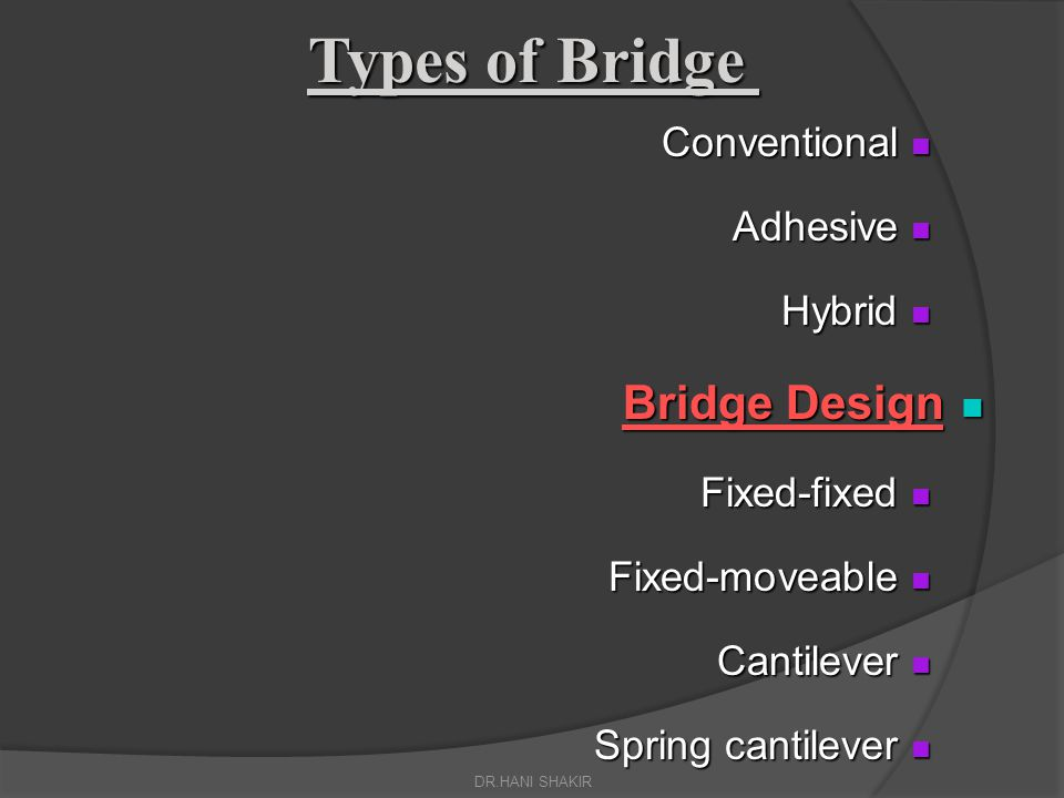 Types of Bridge Bridge Design Conventional Adhesive Hybrid Fixed-fixed