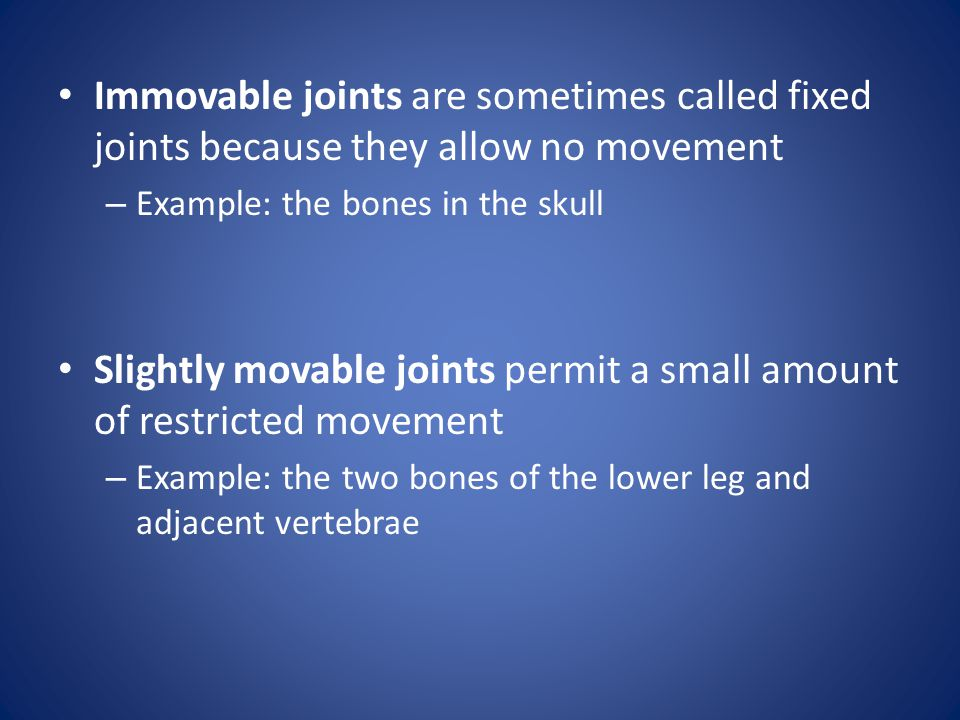 Slightly movable joints permit a small amount of restricted movement