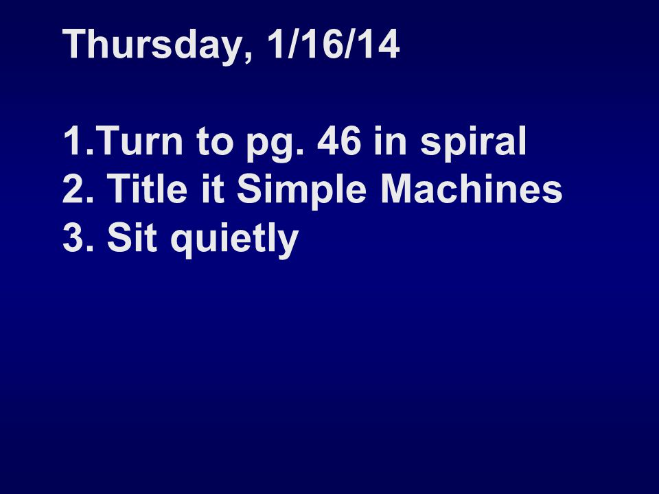 Thursday, 1/16/14 1. Turn to pg. 46 in spiral 2