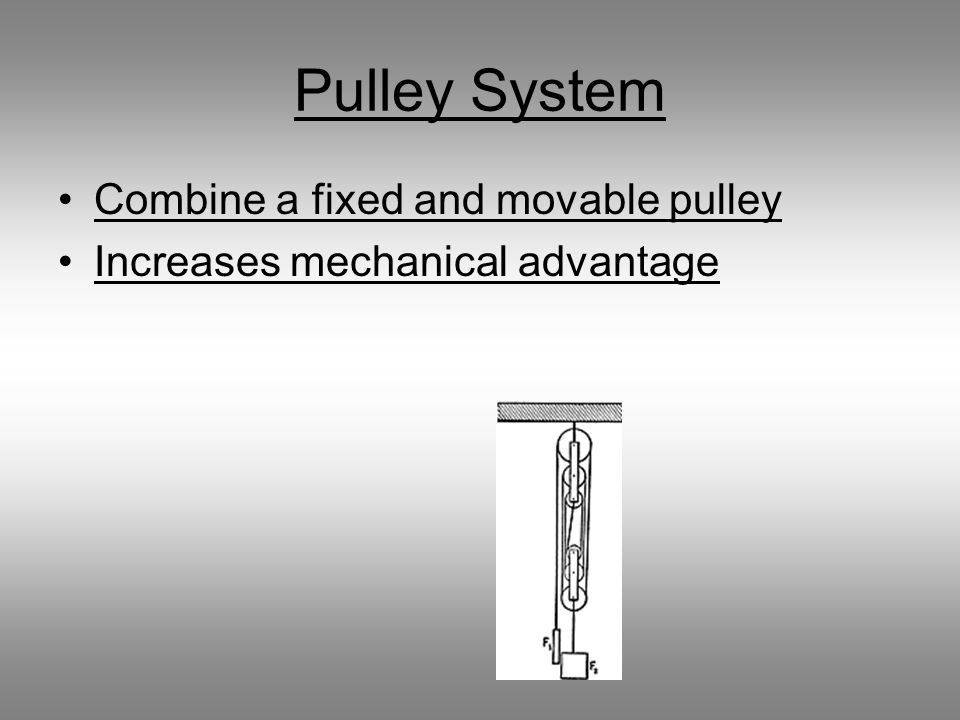 Pulley System Combine a fixed and movable pulley