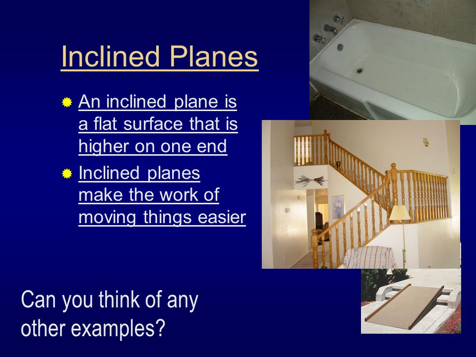 Inclined Planes Can you think of any other examples