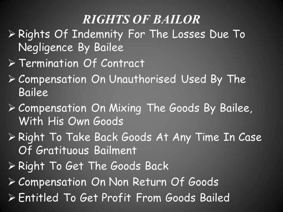 RIGHTS OF BAILOR Rights Of Indemnity For The Losses Due To Negligence By Bailee. Termination Of Contract.