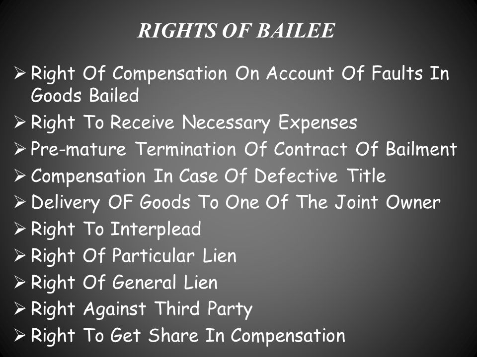 RIGHTS OF BAILEE Right Of Compensation On Account Of Faults In Goods Bailed. Right To Receive Necessary Expenses.