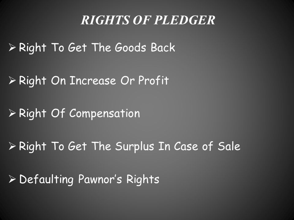 RIGHTS OF PLEDGER Right To Get The Goods Back