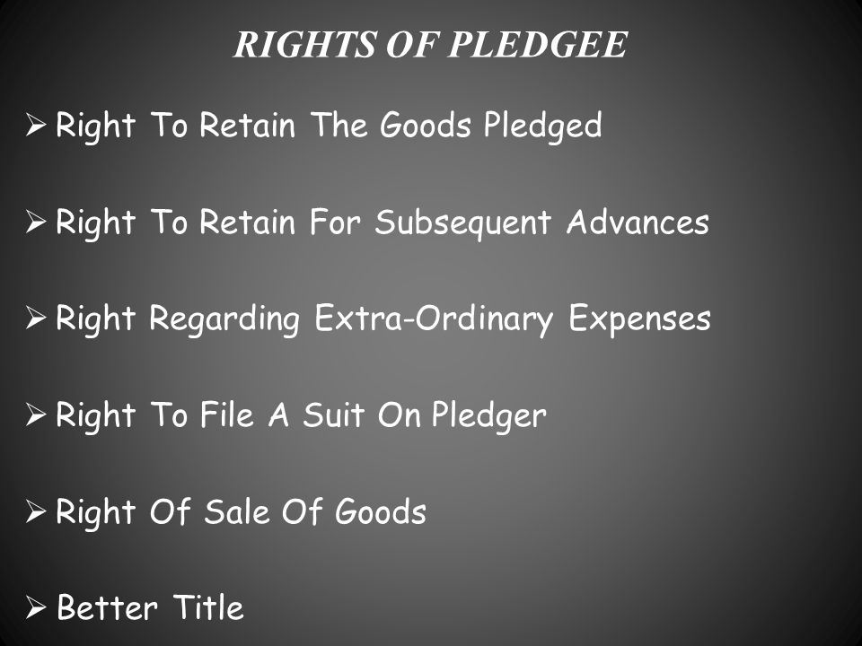 RIGHTS OF PLEDGEE Right To Retain The Goods Pledged