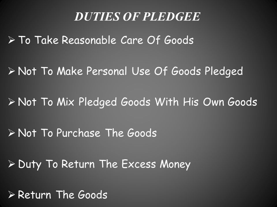 DUTIES OF PLEDGEE To Take Reasonable Care Of Goods