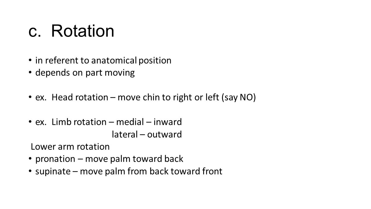 c. Rotation in referent to anatomical position depends on part moving
