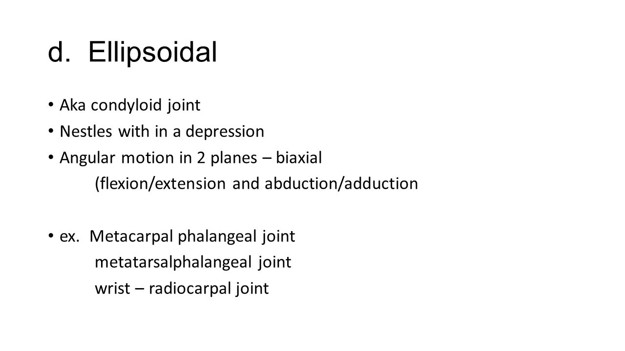 d. Ellipsoidal Aka condyloid joint Nestles with in a depression