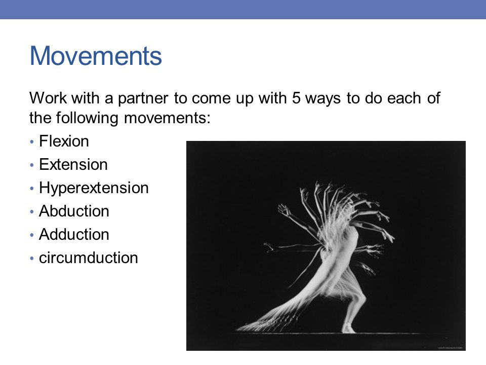 Movements Work with a partner to come up with 5 ways to do each of the following movements: Flexion.