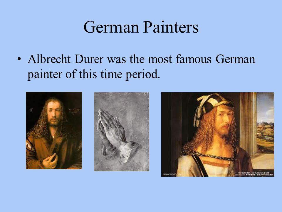 German Painters Albrecht Durer was the most famous German painter of this time period.