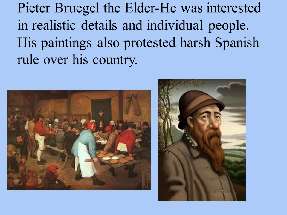 Pieter Bruegel the Elder-He was interested in realistic details and individual people.