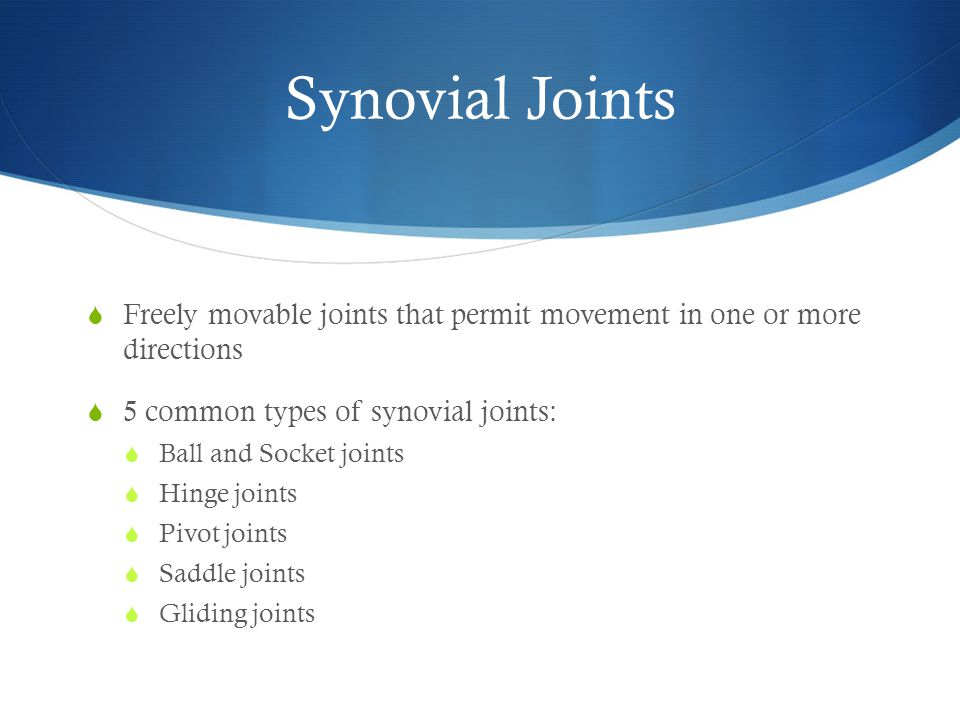 Synovial Joints Freely movable joints that permit movement in one or more directions. 5 common types of synovial joints: