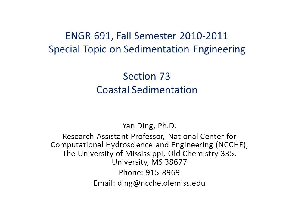 ENGR 691, Fall Semester 2010-2011 Special Topic on Sedimentation Engineering Section 73 Coastal Sedimentation