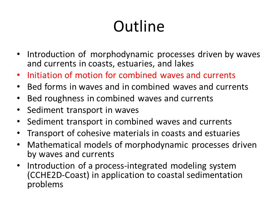 Outline Introduction of morphodynamic processes driven by waves and currents in coasts, estuaries, and lakes.