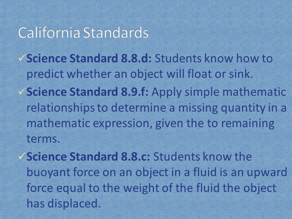 California Standards Science Standard 8.8.d: Students know how to predict whether an object will float or sink.