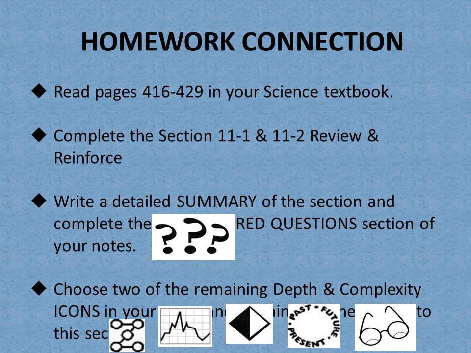 HOMEWORK CONNECTION Read pages 416-429 in your Science textbook.