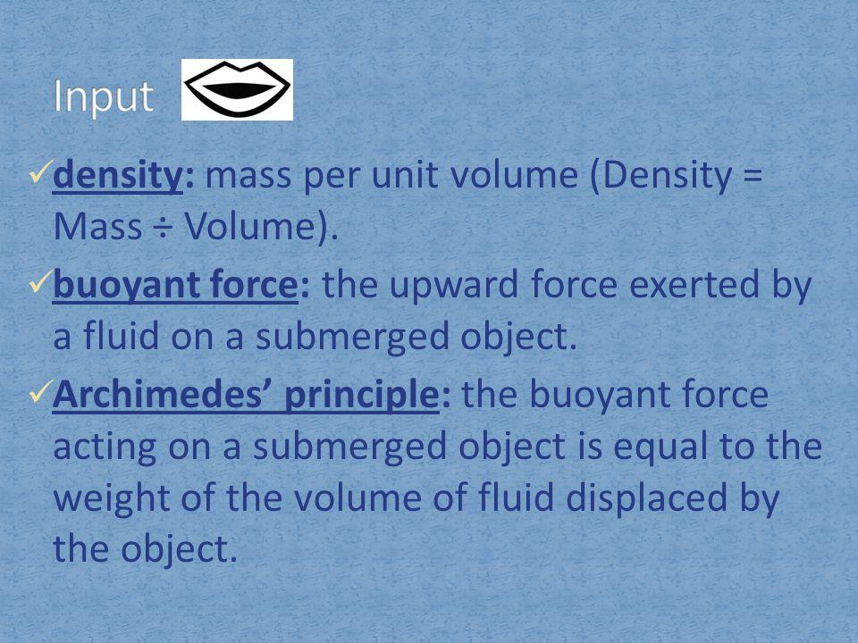 Input density: mass per unit volume (Density = Mass ÷ Volume).