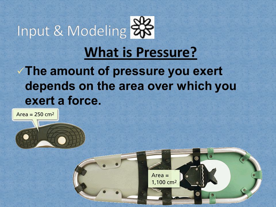 Input & Modeling What is Pressure