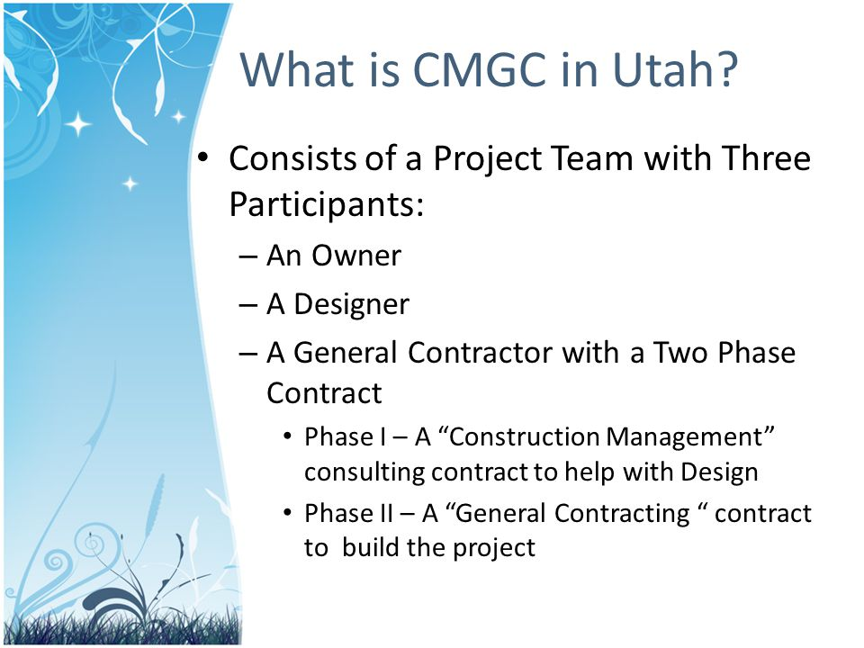 What is CMGC in Utah Consists of a Project Team with Three Participants: An Owner. A Designer. A General Contractor with a Two Phase Contract.
