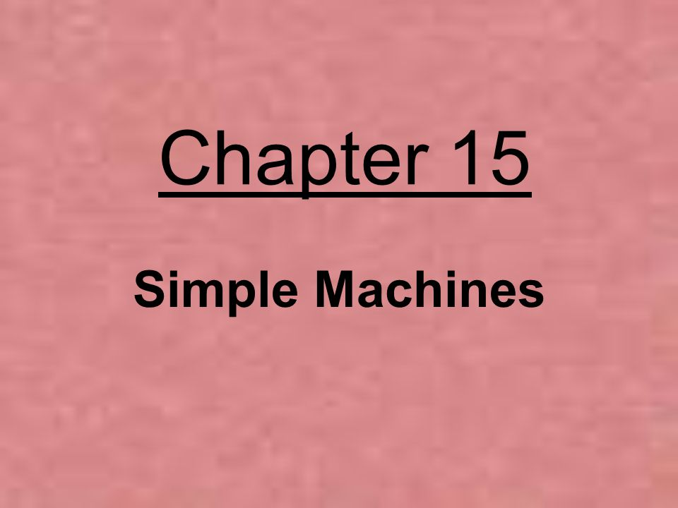 Chapter 15 Simple Machines