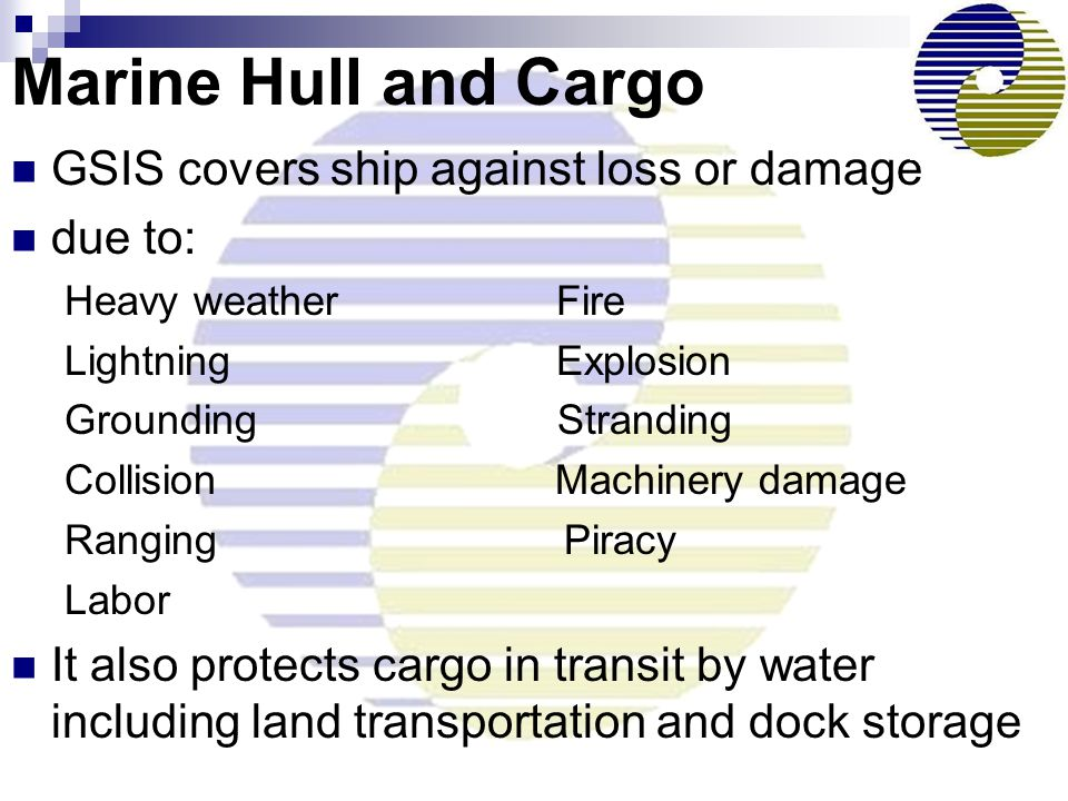 Marine Hull and Cargo GSIS covers ship against loss or damage due to: