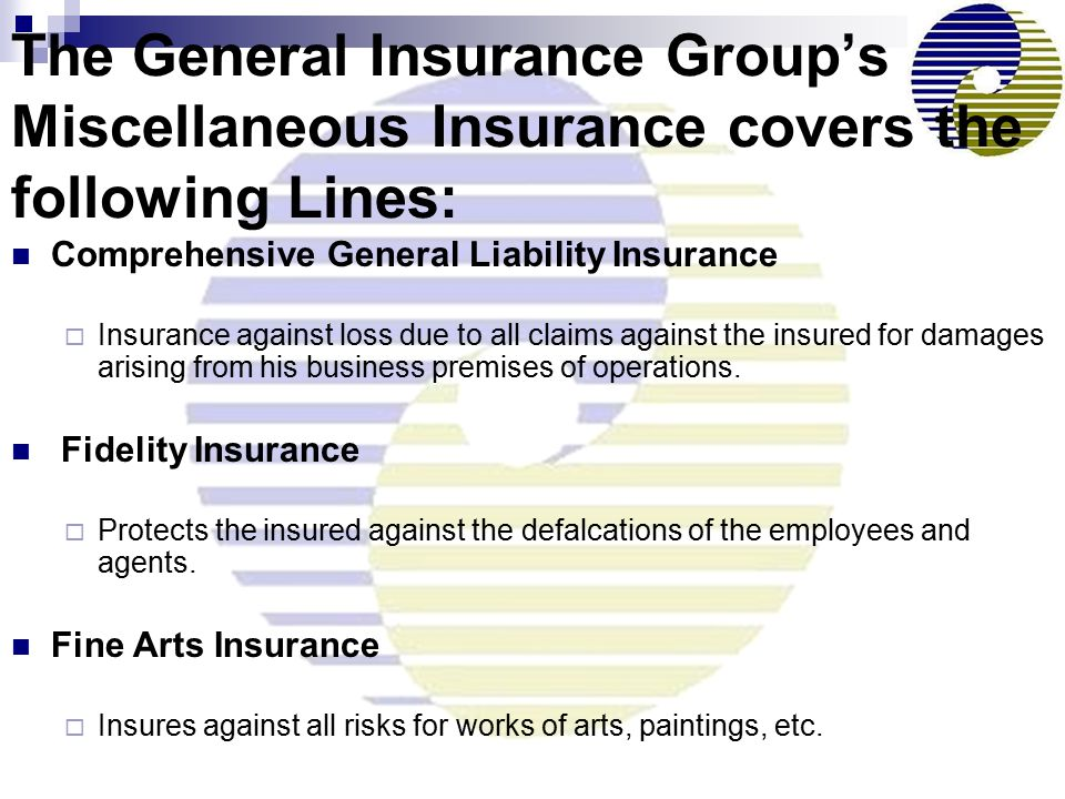 The General Insurance Group's Miscellaneous Insurance covers the following Lines: